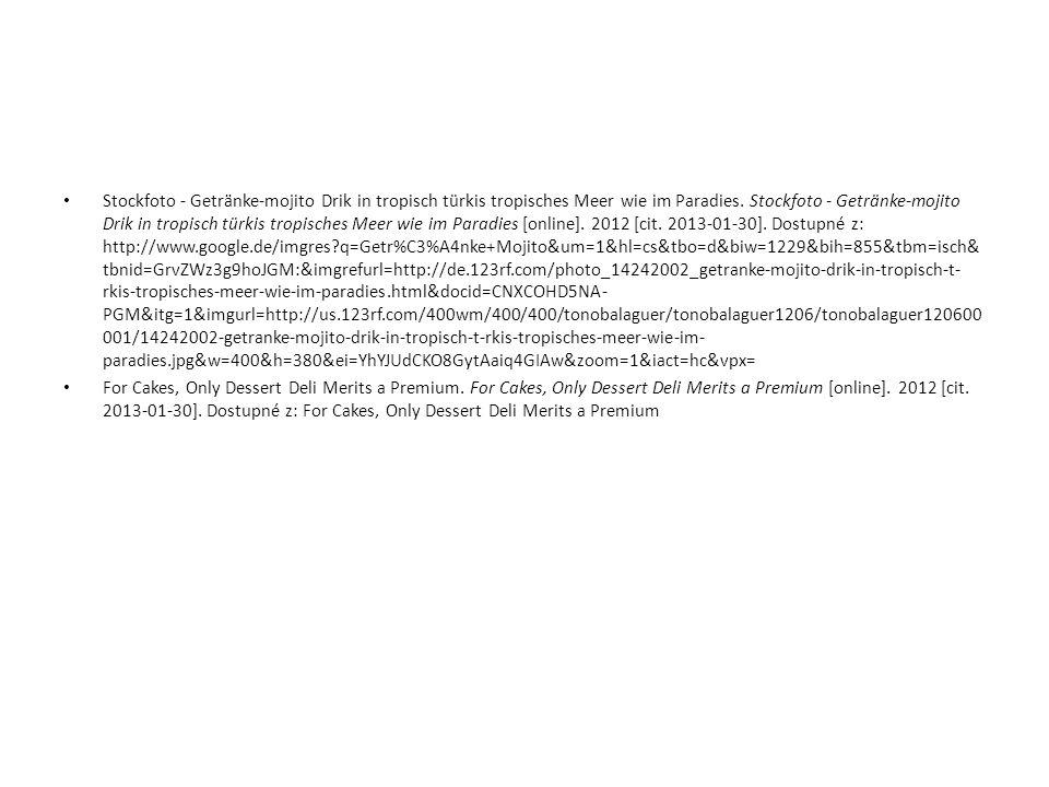 Stockfoto - Getränke-mojito Drik in tropisch türkis tropisches Meer wie im Paradies. Stockfoto - Getränke-mojito Drik in tropisch türkis tropisches Meer wie im Paradies [online]. 2012 [cit. 2013-01-30]. Dostupné z: http://www.google.de/imgres q=Getr%C3%A4nke+Mojito&um=1&hl=cs&tbo=d&biw=1229&bih=855&tbm=isch&tbnid=GrvZWz3g9hoJGM:&imgrefurl=http://de.123rf.com/photo_14242002_getranke-mojito-drik-in-tropisch-t-rkis-tropisches-meer-wie-im-paradies.html&docid=CNXCOHD5NA-PGM&itg=1&imgurl=http://us.123rf.com/400wm/400/400/tonobalaguer/tonobalaguer1206/tonobalaguer120600001/14242002-getranke-mojito-drik-in-tropisch-t-rkis-tropisches-meer-wie-im-paradies.jpg&w=400&h=380&ei=YhYJUdCKO8GytAaiq4GIAw&zoom=1&iact=hc&vpx=